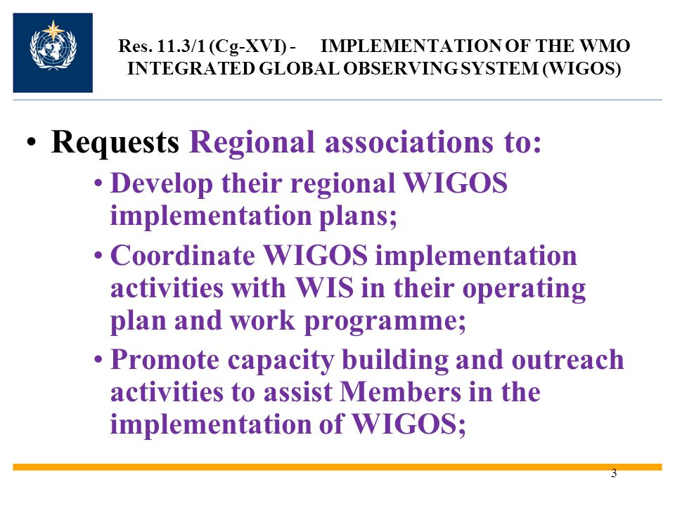 4 Congress further agreed that: Deliver the WIGOS Implementation Plan by the end of 2012; Establish a clear support structure to develop understanding of what is required to implement the Implementation Plan; and Coordinate with Members, the technical commissions and the regional associations to identify needs for nominated experts, including National Focal Points, and to work with Members to fill those needs.
