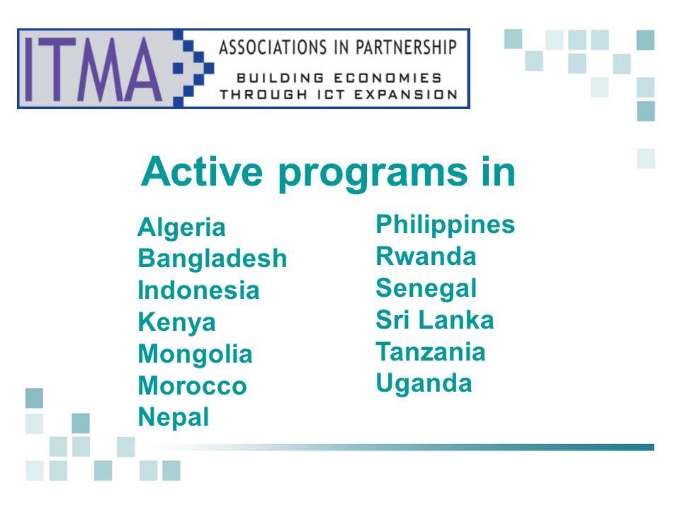 Active programs in Algeria Bangladesh Indonesia Kenya Mongolia Morocco Nepal Philippines Rwanda Senegal Sri Lanka Tanzania Uganda
