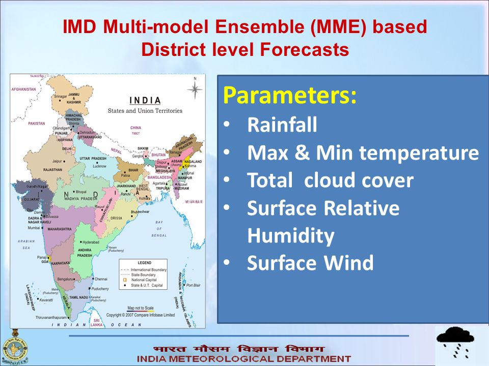 Parameters: Rainfall Max & Min temperature Total cloud cover Surface Relative Humidity Surface Wind IMD Multi-model Ensemble (MME) based District leve