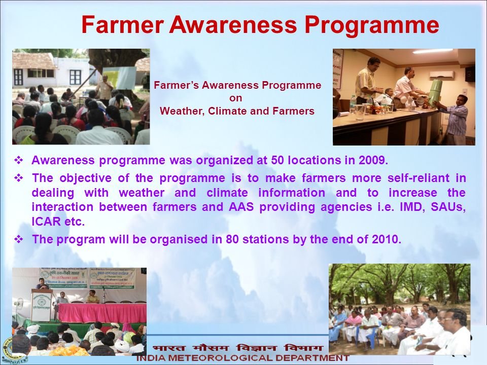 Farmer Awareness Programme Farmers Awareness Programme on Weather, Climate and Farmers Awareness programme was organized at 50 locations in 2009. The