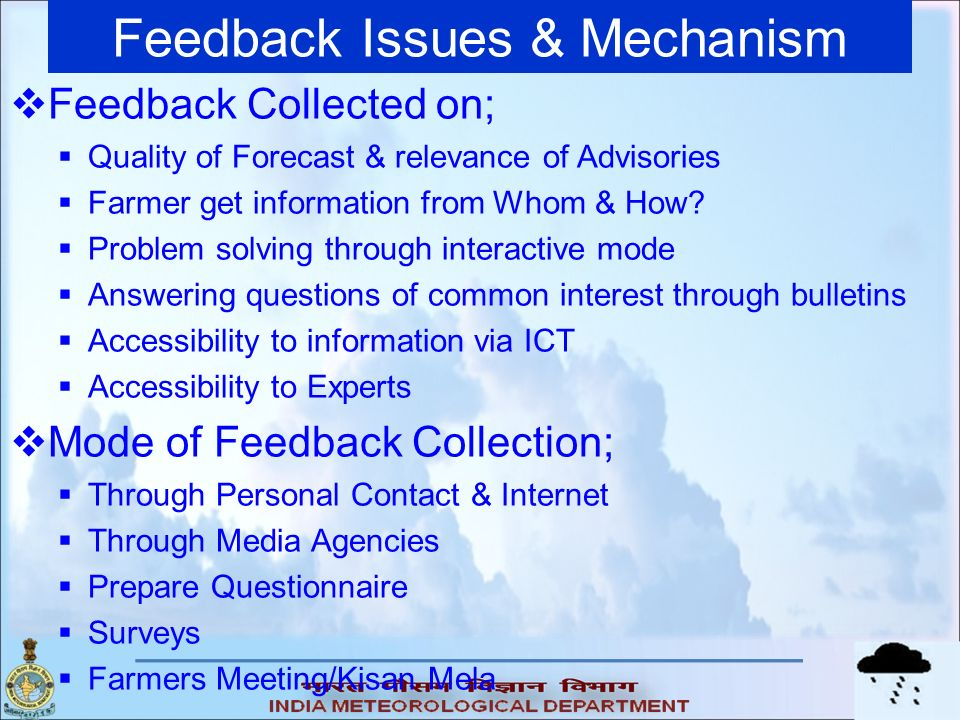 Feedback Issues & Mechanism Feedback Collected on; Quality of Forecast & relevance of Advisories Farmer get information from Whom & How? Problem solvi