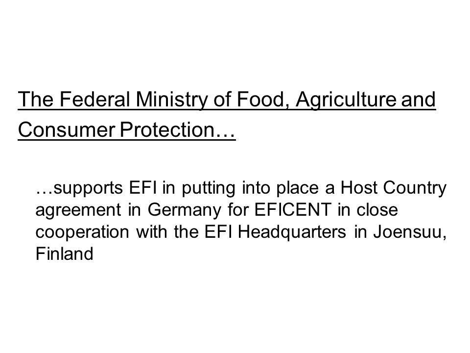 The Federal Ministry of Food, Agriculture and Consumer Protection… …supports EFI in putting into place a Host Country agreement in Germany for EFICENT