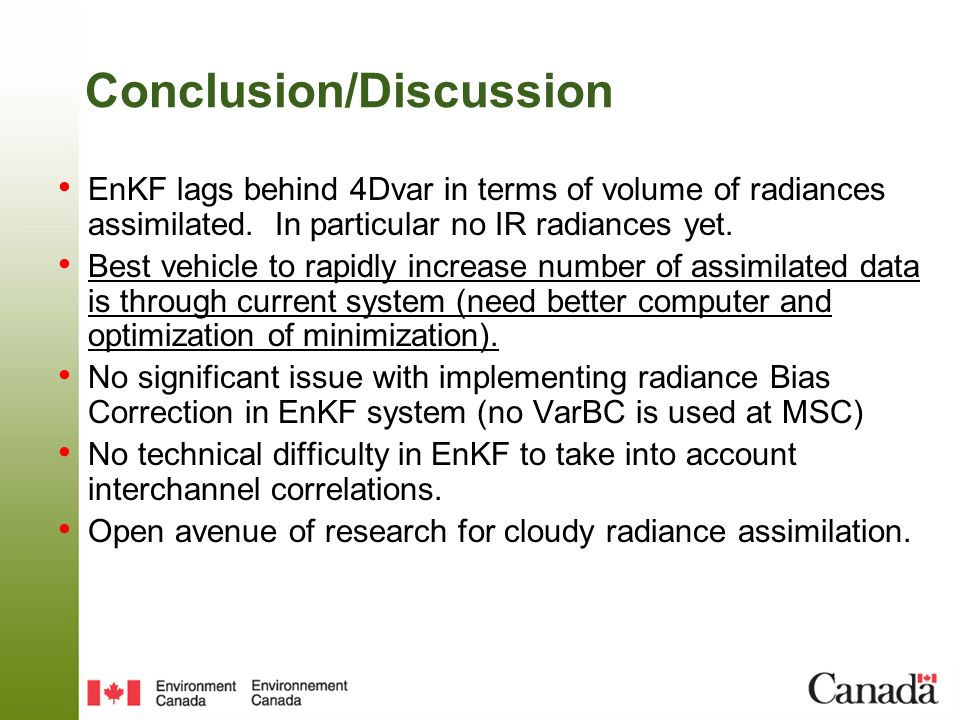 Conclusion/Discussion EnKF lags behind 4Dvar in terms of volume of radiances assimilated.
