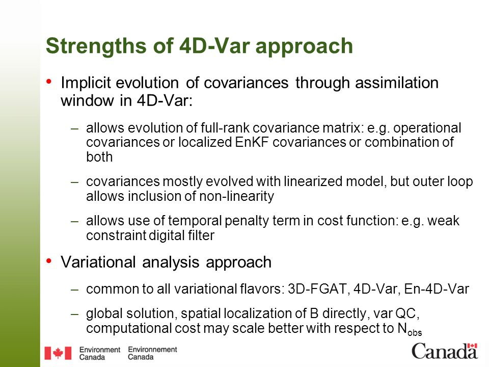 Strengths of 4D-Var approach Implicit evolution of covariances through assimilation window in 4D-Var: –allows evolution of full-rank covariance matrix: e.g.