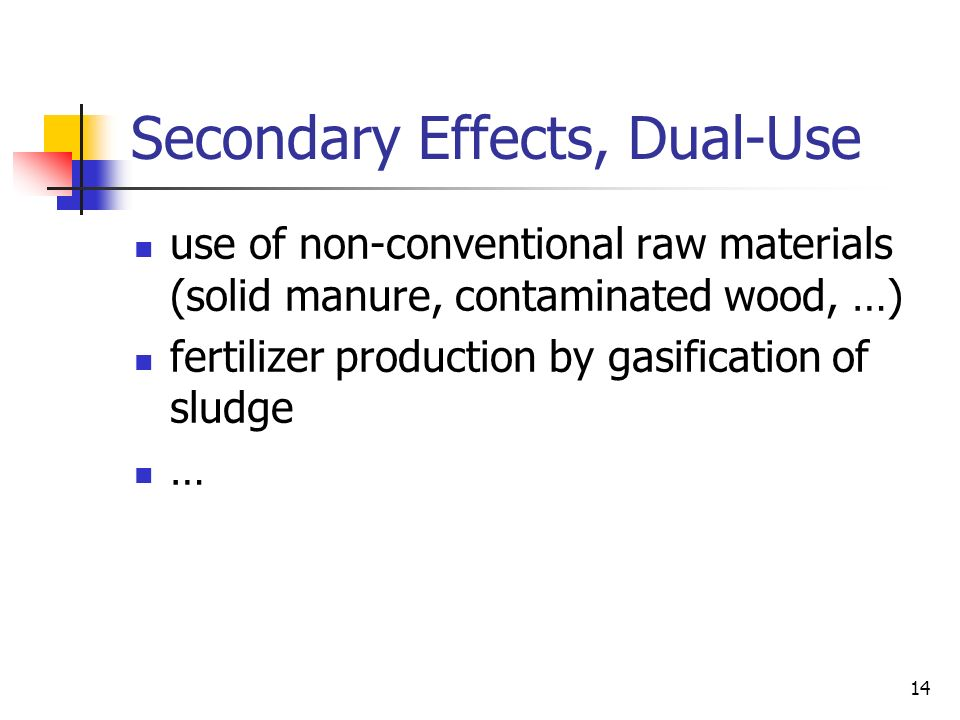 14 Secondary Effects, Dual-Use use of non-conventional raw materials (solid manure, contaminated wood, …) fertilizer production by gasification of sludge …