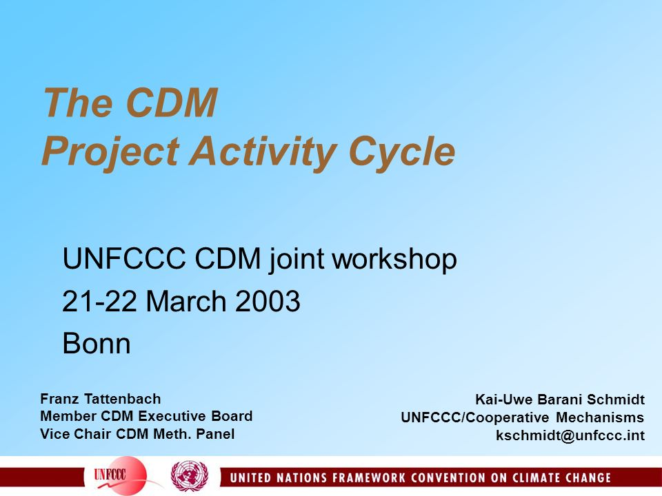 The CDM Project Activity Cycle UNFCCC CDM joint workshop 21-22 March 2003 Bonn Kai-Uwe Barani Schmidt UNFCCC/Cooperative Mechanisms kschmidt@unfccc.in