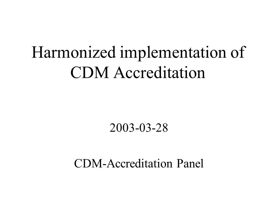 Harmonized implementation of CDM Accreditation CDM-Accreditation Panel