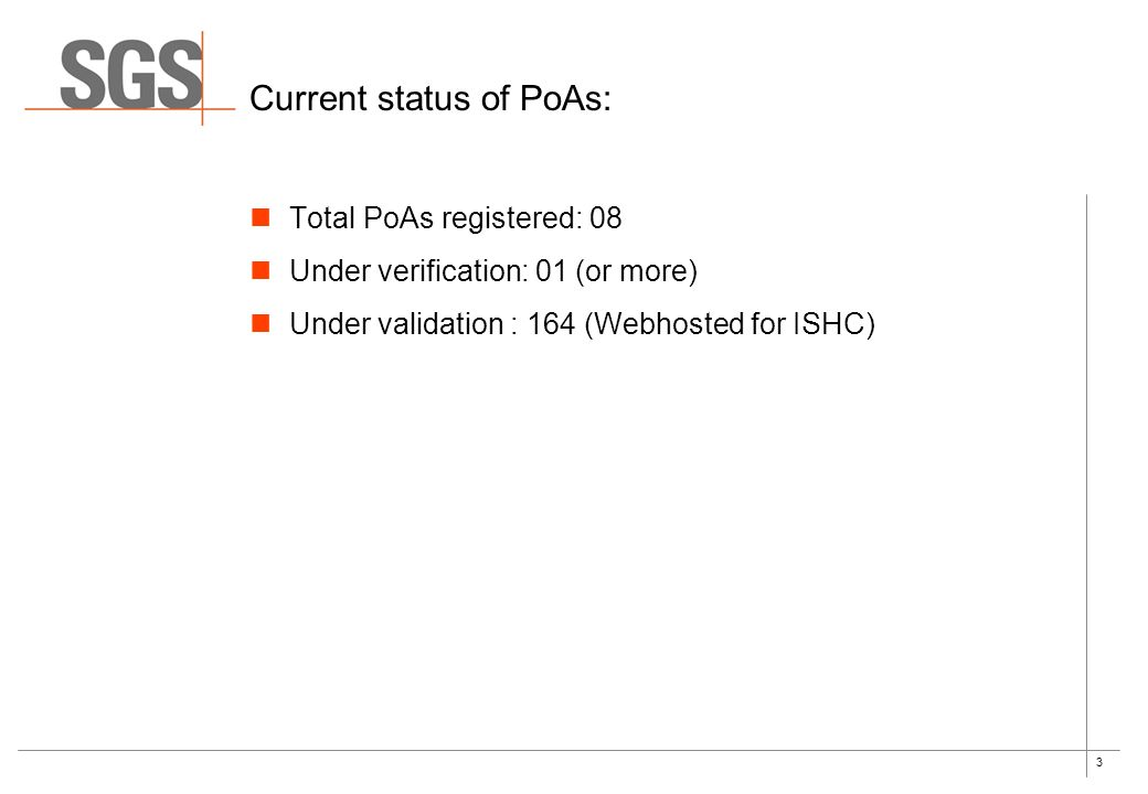 3 Current status of PoAs: Total PoAs registered: 08 Under verification: 01 (or more) Under validation : 164 (Webhosted for ISHC)
