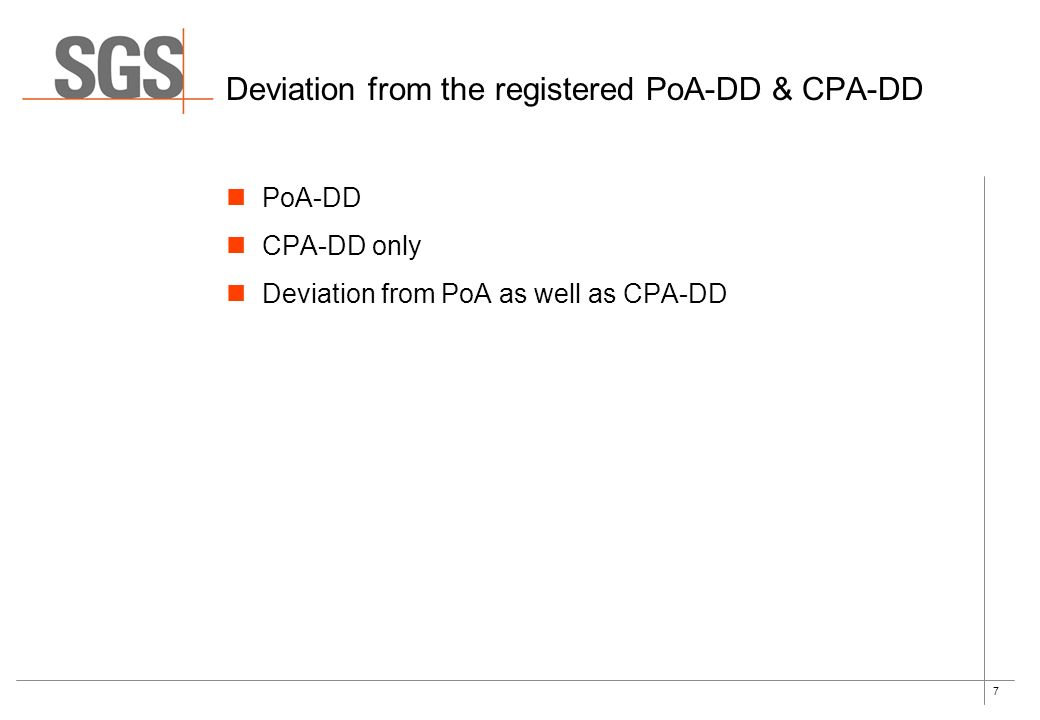 7 Deviation from the registered PoA-DD & CPA-DD PoA-DD CPA-DD only Deviation from PoA as well as CPA-DD