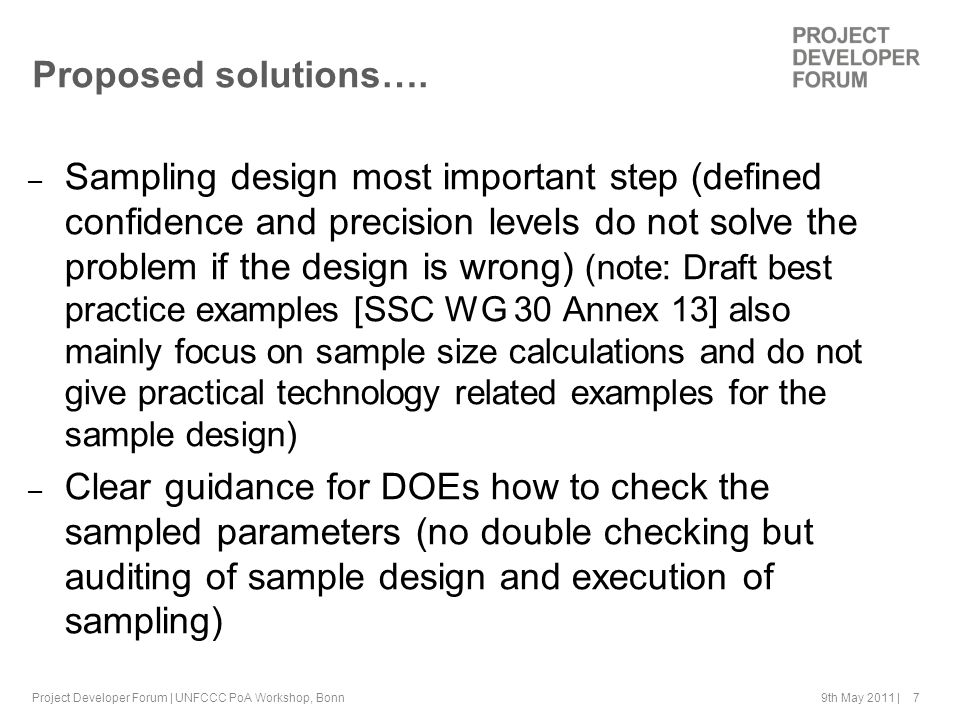 9th May 2011 | 7 Proposed solutions…. – Sampling design most important step (defined confidence and precision levels do not solve the problem if the d