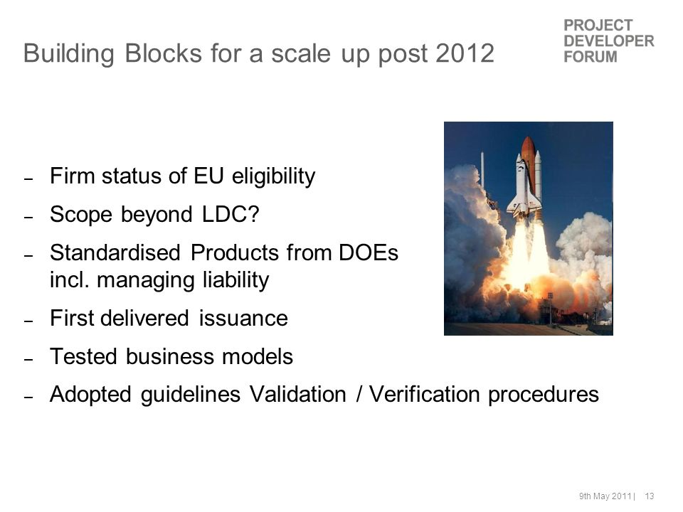 9th May 2011 | 13 Building Blocks for a scale up post 2012 – Firm status of EU eligibility – Scope beyond LDC? – Standardised Products from DOEs incl.