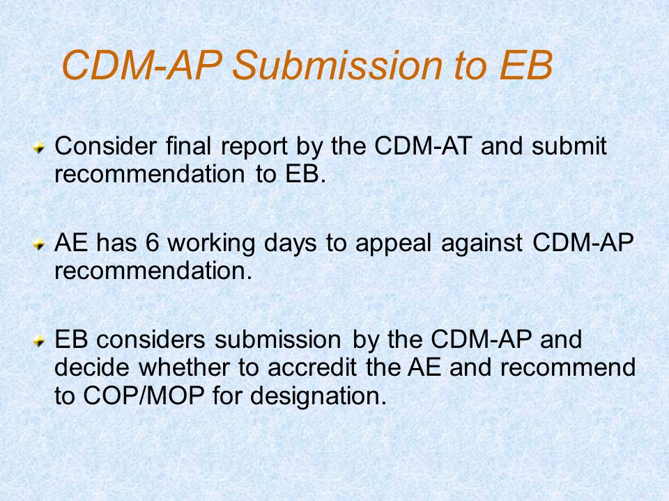 CDM-AP Submission to EB Consider final report by the CDM-AT and submit recommendation to EB.