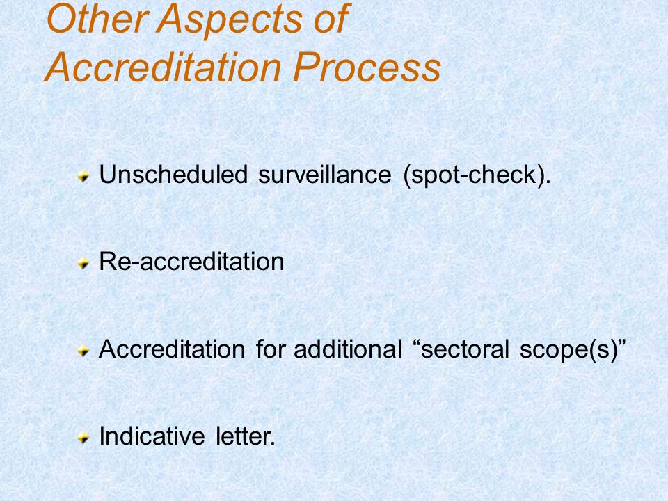 Other Aspects of Accreditation Process Unscheduled surveillance (spot-check).