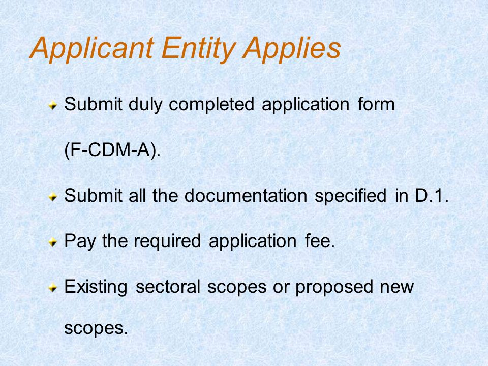 Applicant Entity Applies Submit duly completed application form (F-CDM-A).