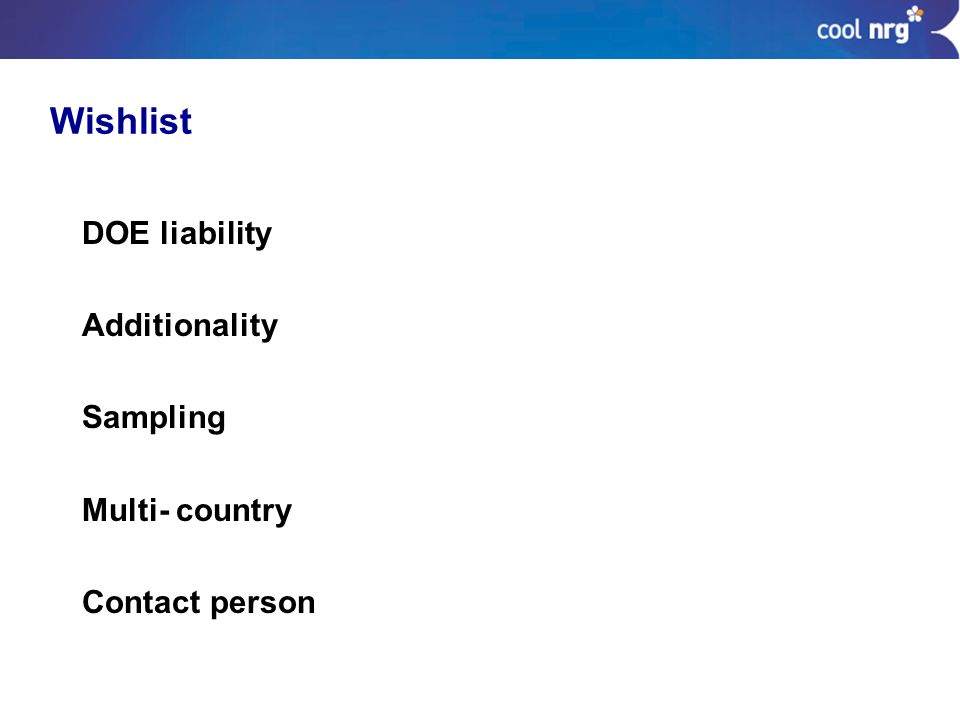 DOE liability Additionality Sampling Multi- country Contact person Wishlist