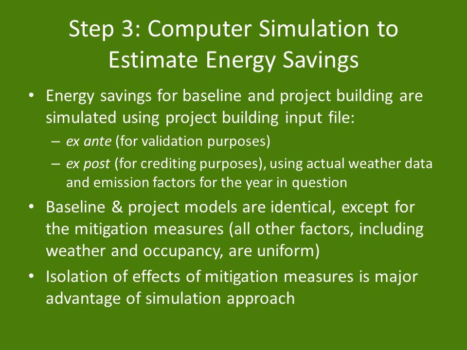 Step 3: Computer Simulation to Estimate Energy Savings Energy savings for baseline and project building are simulated using project building input fil