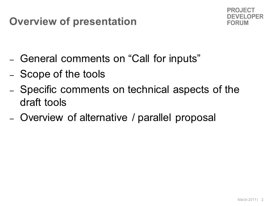 March 2011 | 2 Overview of presentation – General comments on Call for inputs – Scope of the tools – Specific comments on technical aspects of the draft tools – Overview of alternative / parallel proposal