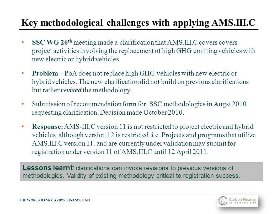 T HE W ORLD B ANK C ARBON F INANCE U NIT SSC WG 26 th meeting made a clarification that AMS.III.C covers covers project activities involving the repla