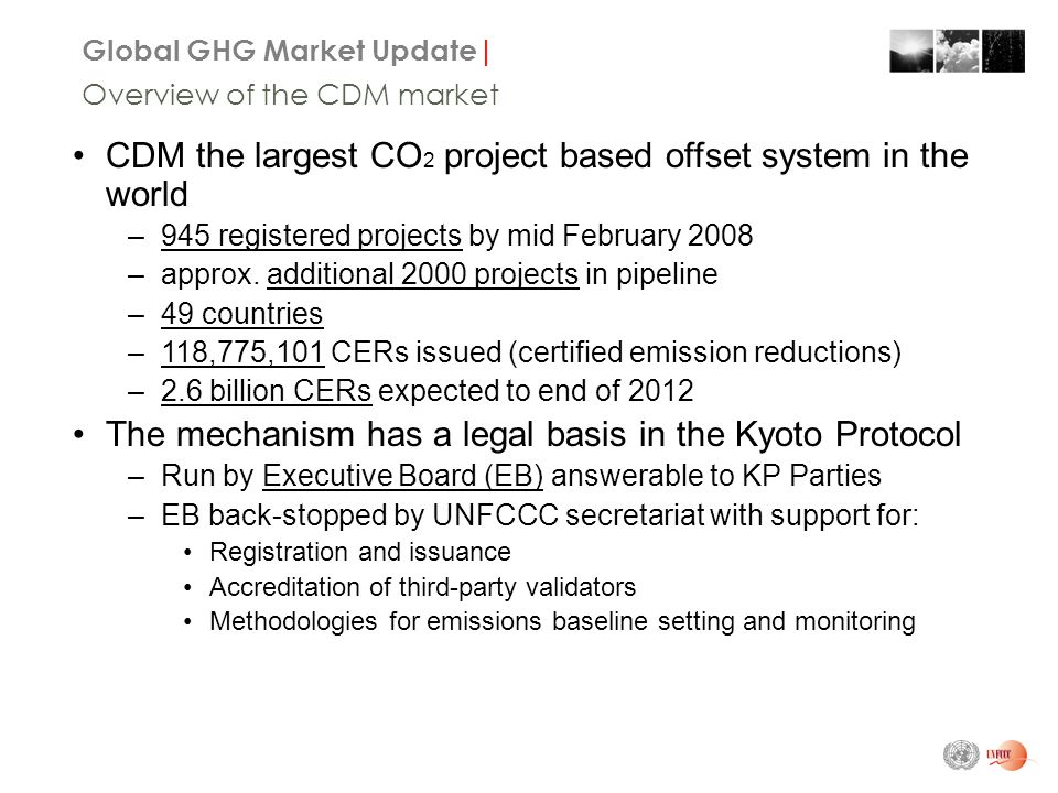 Global GHG Market Update| Overview of the CDM market CDM the largest CO 2 project based offset system in the world –945 registered projects by mid February 2008 –approx.