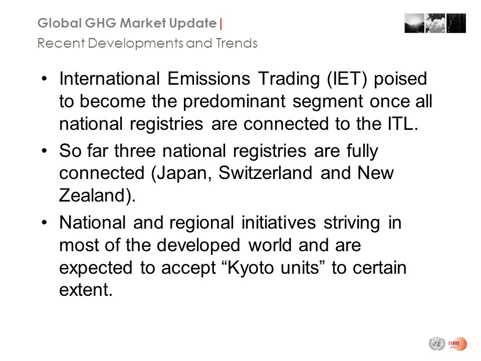 Global GHG Market Update| Recent Developments and Trends International Emissions Trading (IET) poised to become the predominant segment once all national registries are connected to the ITL.