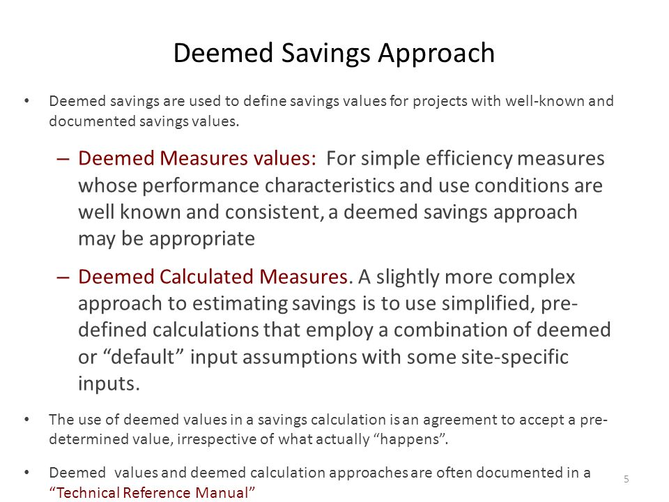 Deemed Savings Approach Deemed savings are used to define savings values for projects with well-known and documented savings values. – Deemed Measures