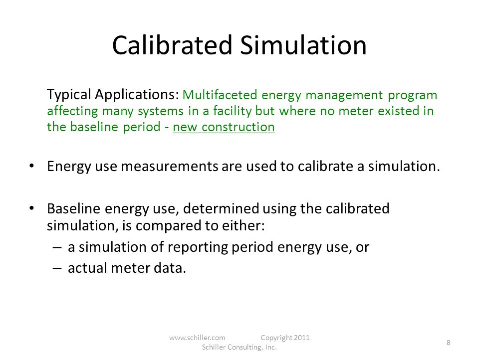 Calibrated Simulation Typical Applications: Multifaceted energy management program affecting many systems in a facility but where no meter existed in