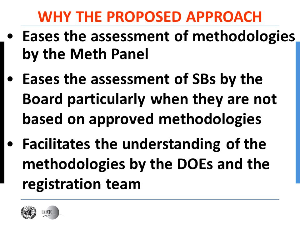Eases the assessment of methodologies by the Meth Panel Eases the assessment of SBs by the Board particularly when they are not based on approved meth