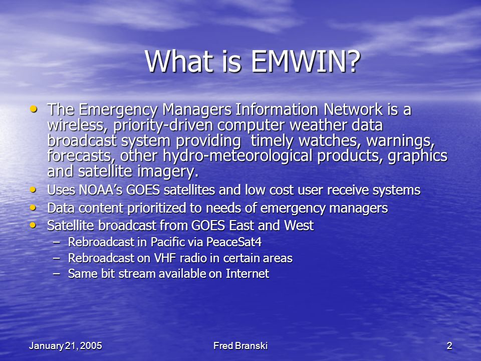 January 21, 2005Fred Branski2 What is EMWIN.