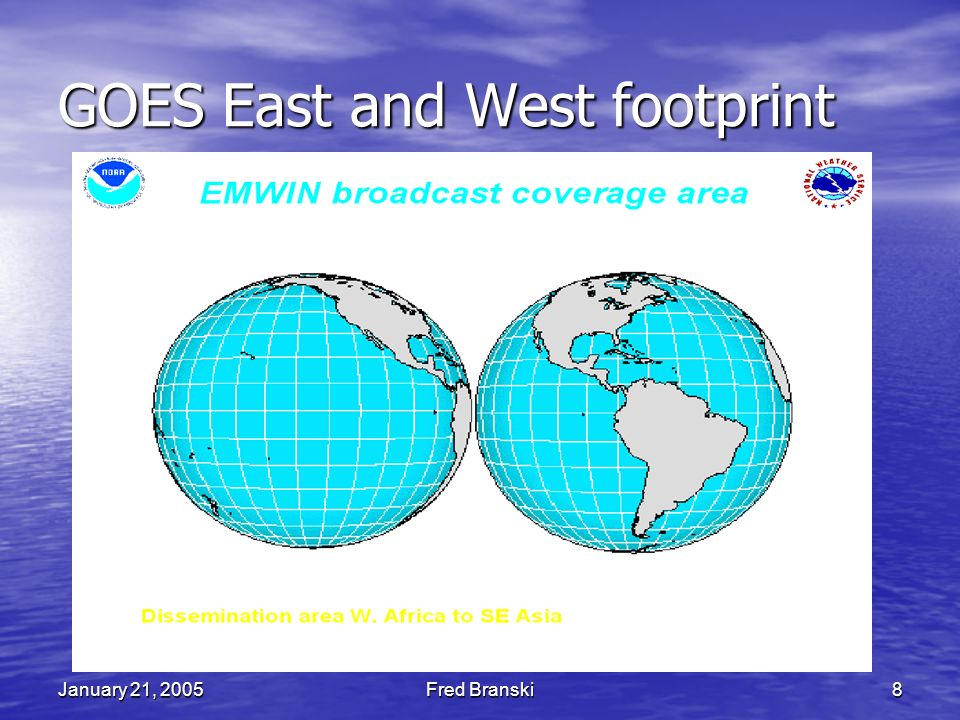 January 21, 2005Fred Branski8 GOES East and West footprint