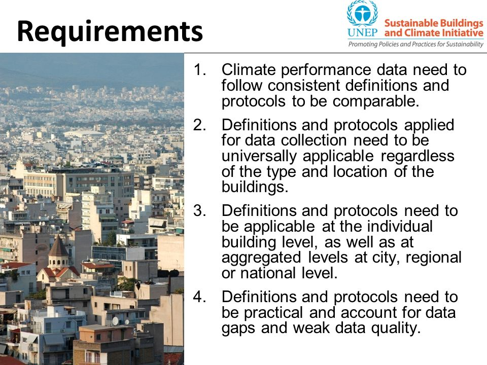 Requirements 1.Climate performance data need to follow consistent definitions and protocols to be comparable. 2.Definitions and protocols applied for