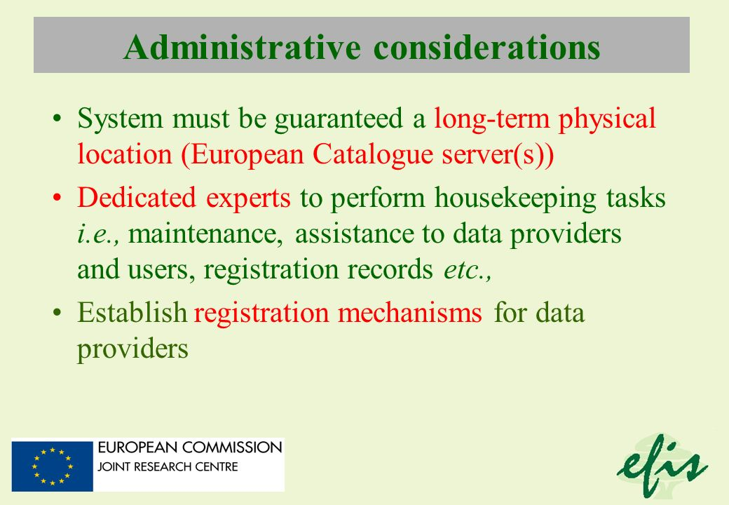 Administrative considerations System must be guaranteed a long-term physical location (European Catalogue server(s)) Dedicated experts to perform hous