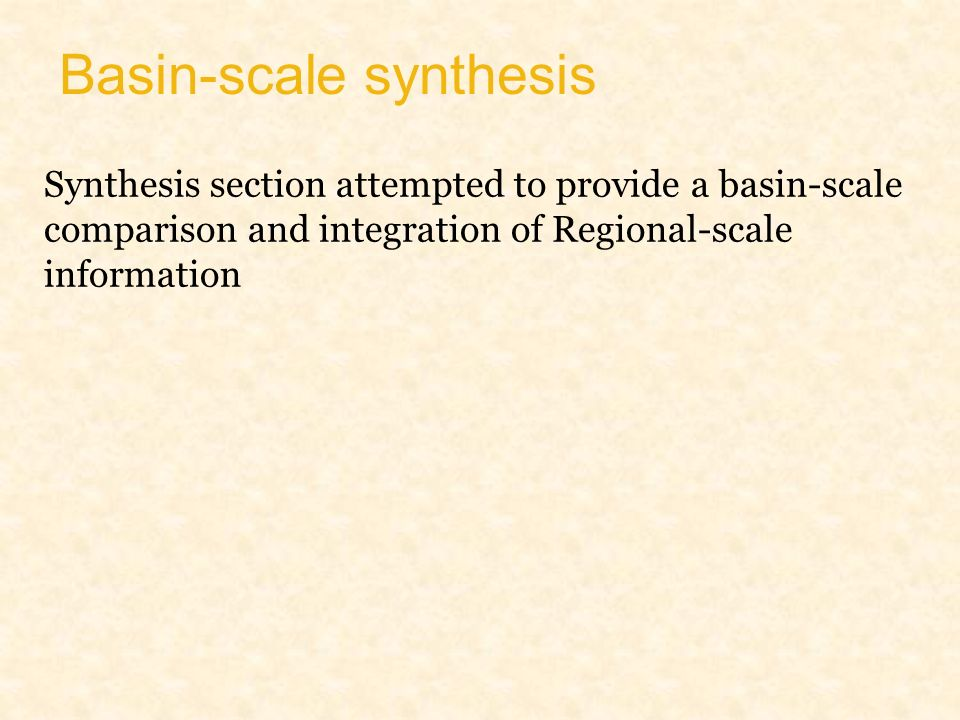 Basin-scale synthesis Synthesis section attempted to provide a basin-scale comparison and integration of Regional-scale information