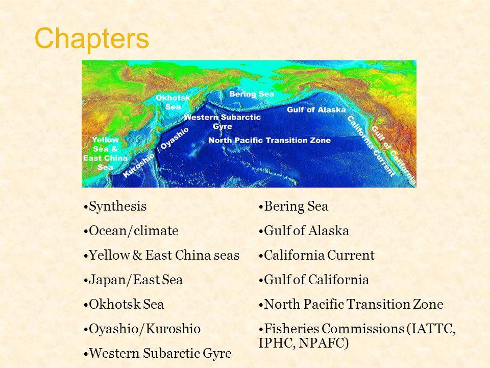 Chapters Synthesis Ocean/climate Yellow & East China seas Japan/East Sea Okhotsk Sea Oyashio/Kuroshio Western Subarctic Gyre Bering Sea Gulf of Alaska California Current Gulf of California North Pacific Transition Zone Fisheries Commissions (IATTC, IPHC, NPAFC)
