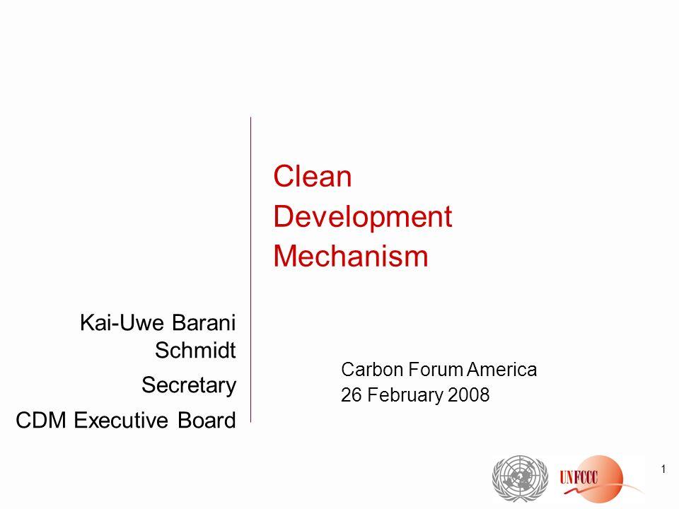 1 Kai-Uwe Barani Schmidt Secretary CDM Executive Board Clean Development Mechanism Carbon Forum America 26 February 2008