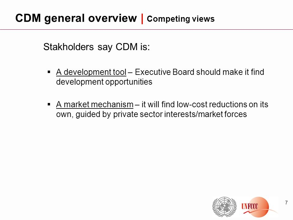 7 Stakholders say CDM is: A development tool – Executive Board should make it find development opportunities A market mechanism – it will find low-cos