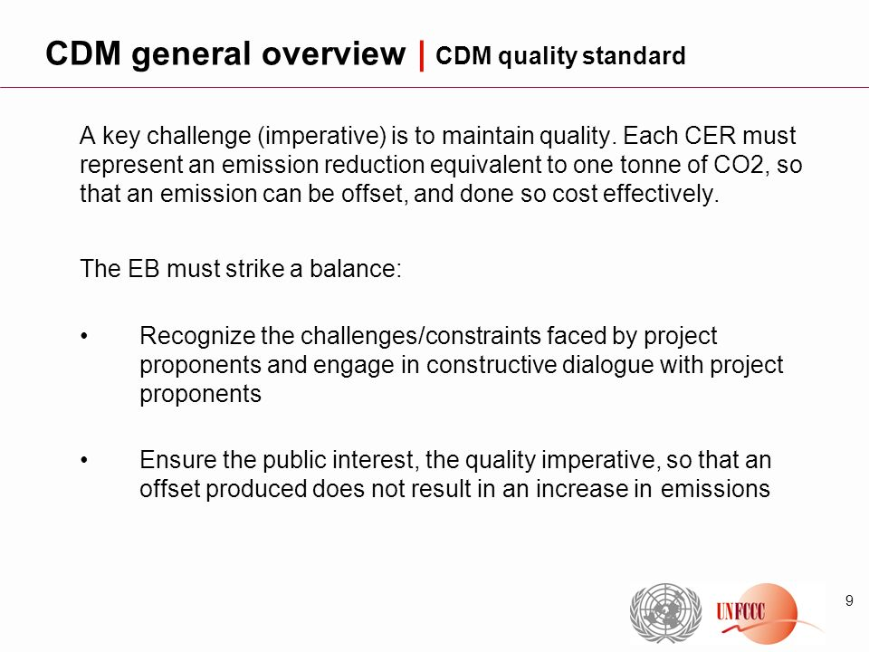 9 A key challenge (imperative) is to maintain quality. Each CER must represent an emission reduction equivalent to one tonne of CO2, so that an emissi