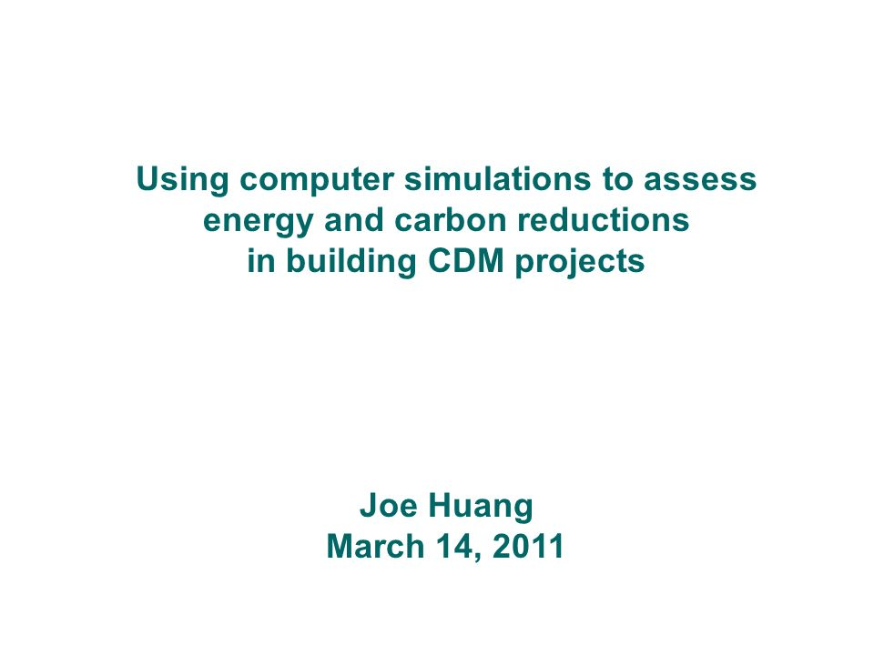 Using computer simulations to assess energy and carbon reductions in building CDM projects Joe Huang March 14, 2011
