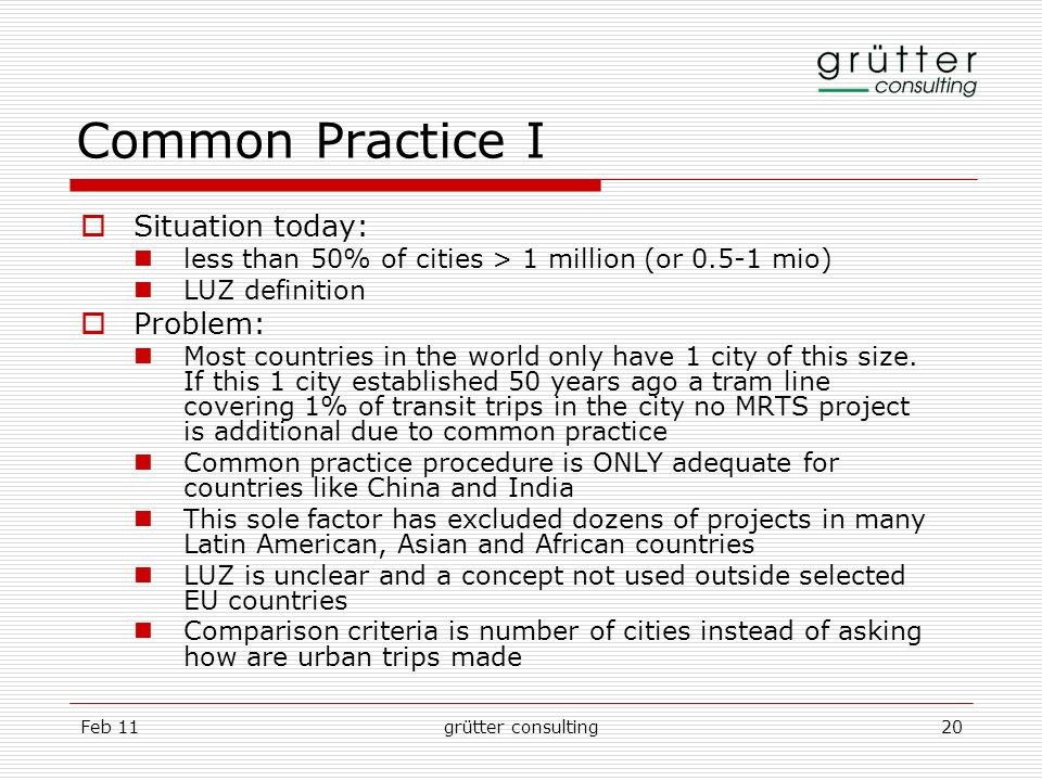 Feb 11grütter consulting20 Common Practice I Situation today: less than 50% of cities > 1 million (or 0.5-1 mio) LUZ definition Problem: Most countrie