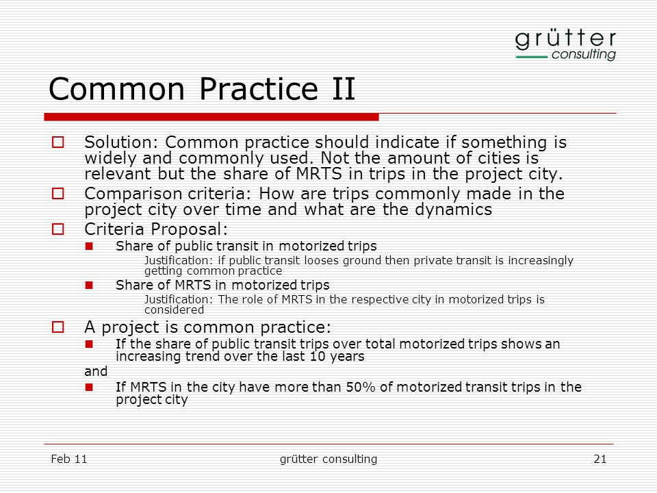 Feb 11grütter consulting21 Common Practice II Solution: Common practice should indicate if something is widely and commonly used. Not the amount of ci