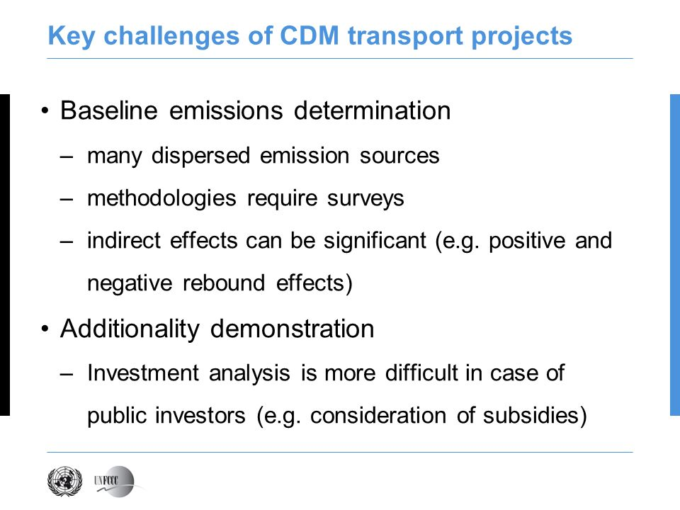 Key challenges of CDM transport projects Baseline emissions determination –many dispersed emission sources –methodologies require surveys –indirect ef