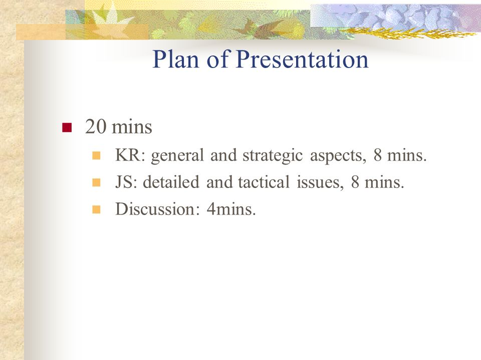 Plan of Presentation 20 mins KR: general and strategic aspects, 8 mins.