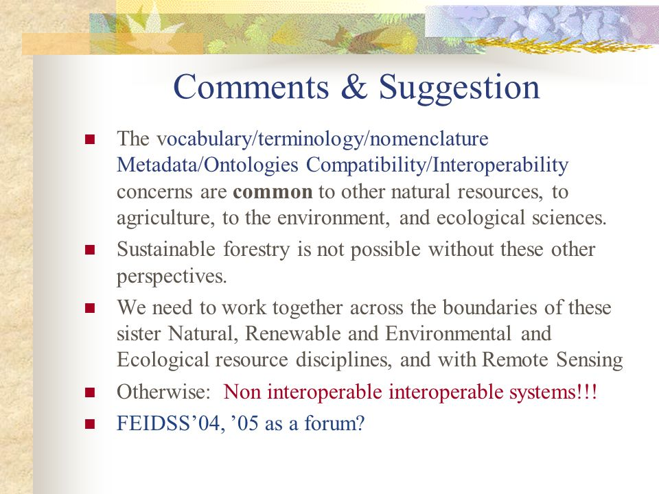 Comments & Suggestion The vocabulary/terminology/nomenclature Metadata/Ontologies Compatibility/Interoperability concerns are common to other natural resources, to agriculture, to the environment, and ecological sciences.