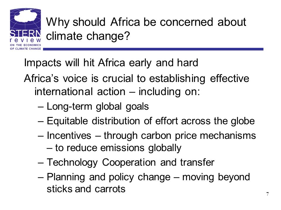 Why should Africa be concerned about climate change? Impacts will hit Africa early and hard Africas voice is crucial to establishing effective interna