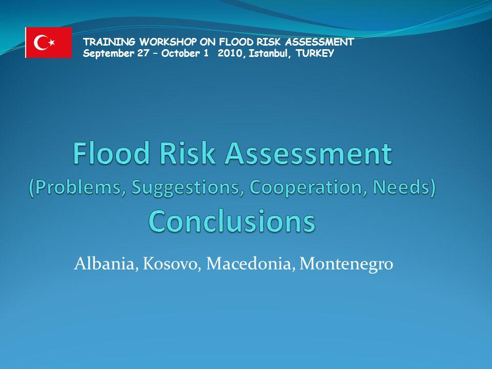 Albania, Kosovo, Macedonia, Montenegro TRAINING WORKSHOP ON FLOOD RISK ASSESSMENT September 27 – October 1 2010, Istanbul, TURKEY