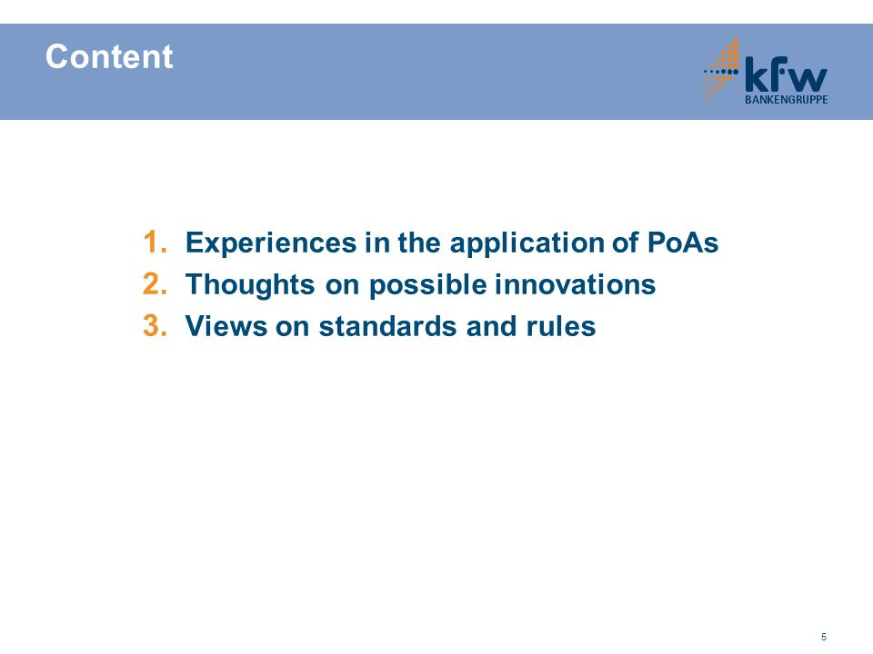 5 Content 1. Experiences in the application of PoAs 2. Thoughts on possible innovations 3. Views on standards and rules