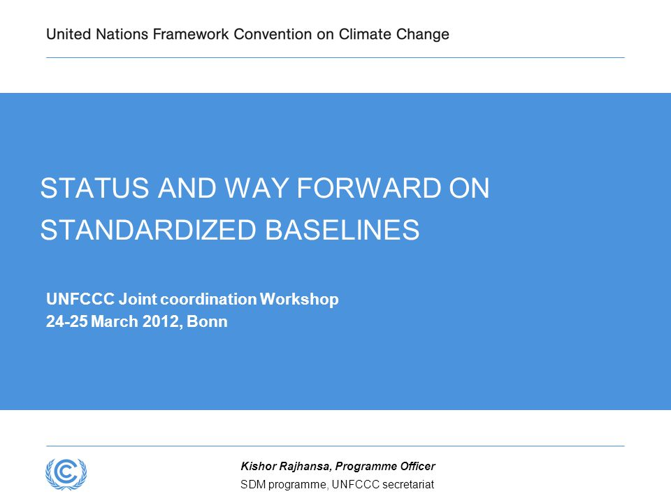 SDM programme, UNFCCC secretariat Kishor Rajhansa, Programme Officer STATUS AND WAY FORWARD ON STANDARDIZED BASELINES UNFCCC Joint coordination Worksh