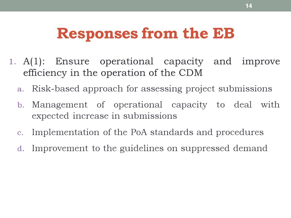 Responses from the EB 1. A(1): Ensure operational capacity and improve efficiency in the operation of the CDM a. Risk-based approach for assessing pro
