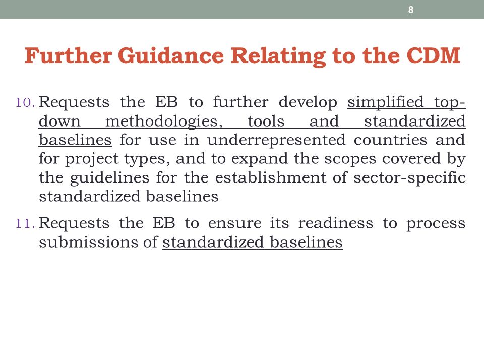 Further Guidance Relating to the CDM 10. Requests the EB to further develop simplified top- down methodologies, tools and standardized baselines for u