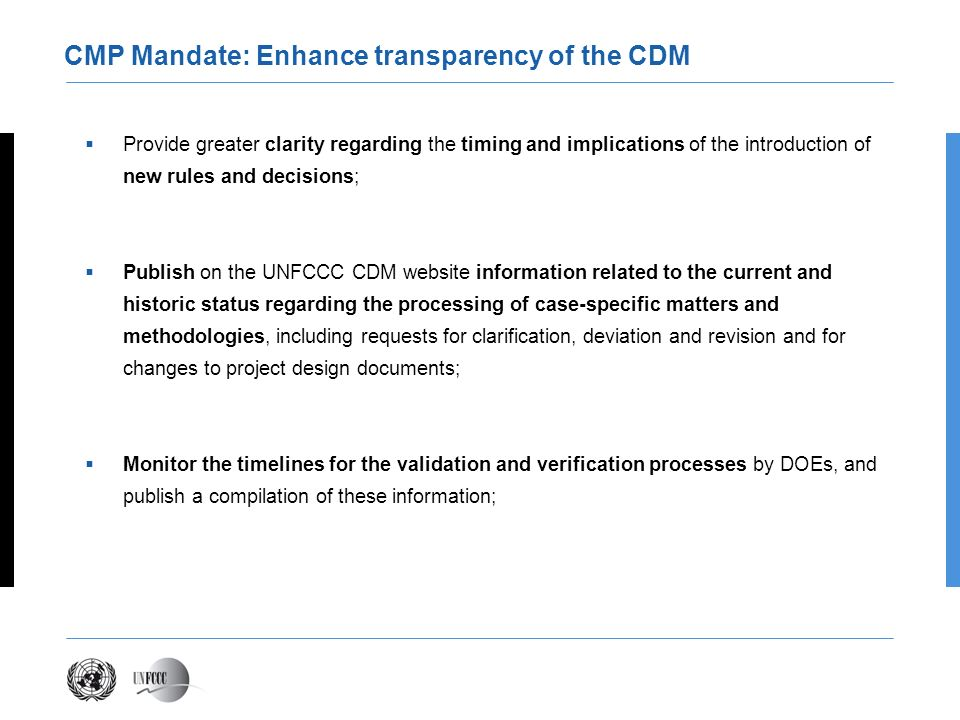 CMP Mandate: Enhance transparency of the CDM Provide greater clarity regarding the timing and implications of the introduction of new rules and decisi