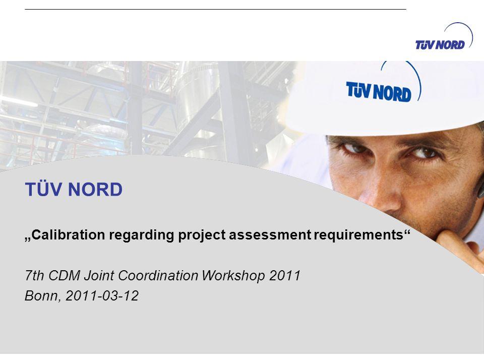 TÜV NORD Calibration regarding project assessment requirements 7th CDM Joint Coordination Workshop 2011 Bonn, 2011-03-12